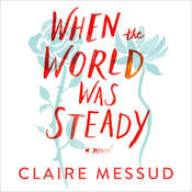 When the World Was Steady Audiobook, by Claire Messud
