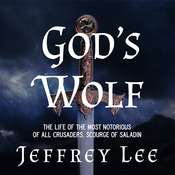 Gods Wolf: The Life of the Most Notorious of all Crusaders, Scourge of Saladin Audiobook, by Jeffrey Lee