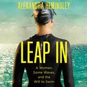 Leap In: A Woman, Some Waves, and the Will to Swim Audiobook, by Alexandra Heminsley