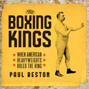 The Boxing Kings: When American Heavyweights Ruled the Ring Audiobook, by Paul Beston