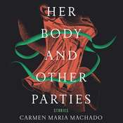 Her Body and Other Parties: Stories Audiobook, by Carmen Maria Machado