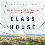 Glass House: The 1% Economy and the Shattering of the All-American Town Audiobook, by Brian Alexander