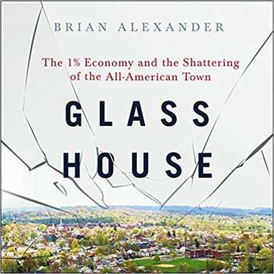 Glass House: The 1% Economy and the Shattering of the All-American Town Audiobook, by