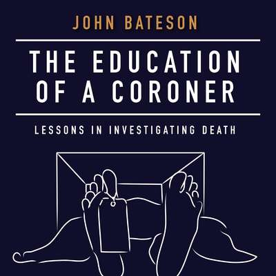 The Education of a Coroner: Lessons in Investigating Death Audiobook, by John Bateson