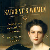 Sargents Women: Four Lives Behind the Canvas Audiobook, by Donna M. Lucey
