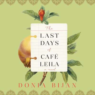 The Last Days of Café Leila: A Novel Audiobook, by Donia Bijan