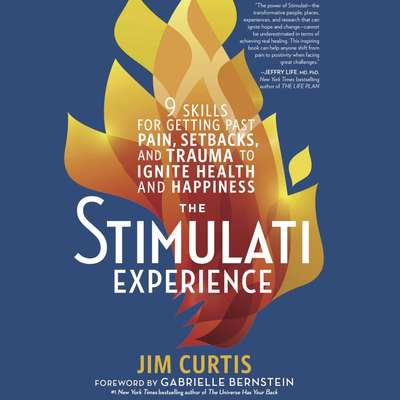 The Stimulati Experience: 9 Skills for Getting Past Pain, Setbacks, and Trauma to Ignite Health and Happiness Audiobook, by Jim Curtis