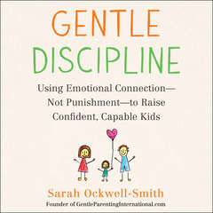 Gentle Discipline: Using Emotional Connection--Not Punishment--to Raise Confident, Capable Kids Audiobook, by Sarah Ockwell-Smith