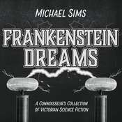 Frankenstein Dreams: A Connoisseurs Collection of Victorian Science Fiction Audiobook, by Michael Sims