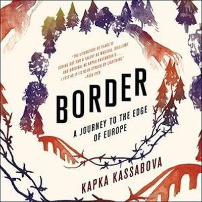 Border: A Journey to the Edge of Europe Audiobook, by Kapka Kassabova