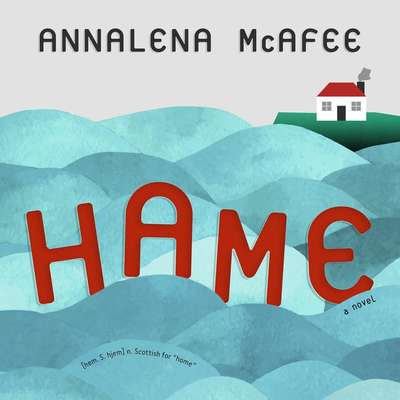 Hame: A Novel Audiobook, by Annalena McAfee