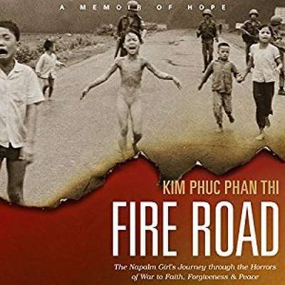 Fire Road: The Napalm Girl's Journey through the Horrors of War to Faith, Forgiveness, and Peace Audiobook, by