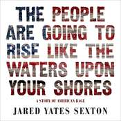 The People Are Going to Rise Like the Waters Upon Your Shore: A Story of American Rage Audiobook, by Jared Yates Sexton