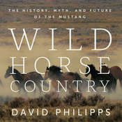Wild Horse Country: The History, Myth, and Future of the Mustang Audiobook, by David Philipps