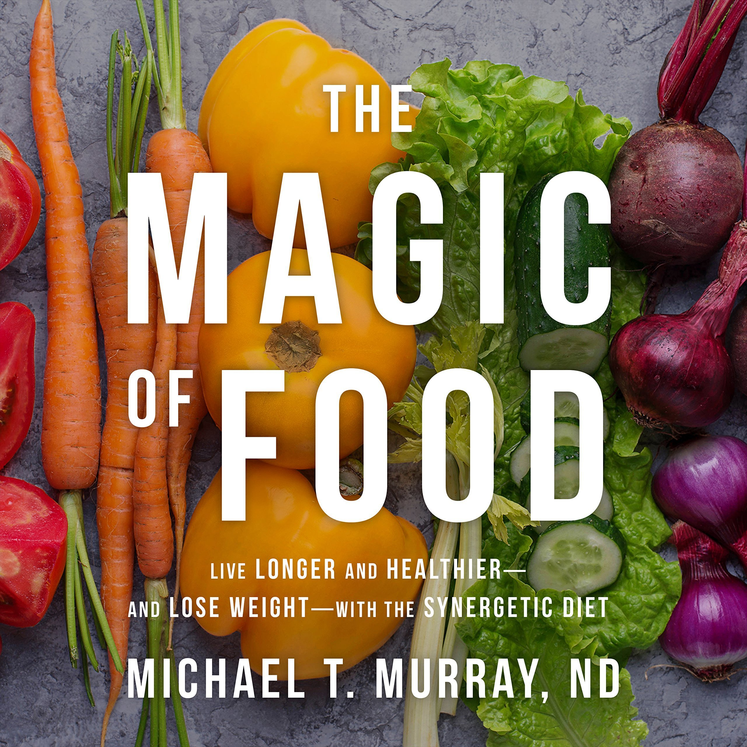 Printable The Magic of Food: Live Longer and Healthier--and Lose Weight--with the Synergetic Diet Audiobook Cover Art