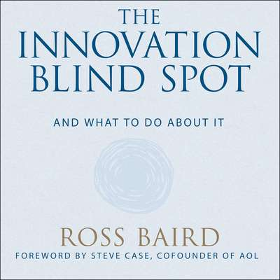 The Innovation Blind Spot: Why We Back the Wrong Ideas--and What to Do About It Audiobook, by Ross Baird