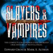 Slayers & Vampires: The Complete Uncensored, Unauthorized Oral History of Buffy & Angel Audiobook, by Edward Gross, Mark A. Altman