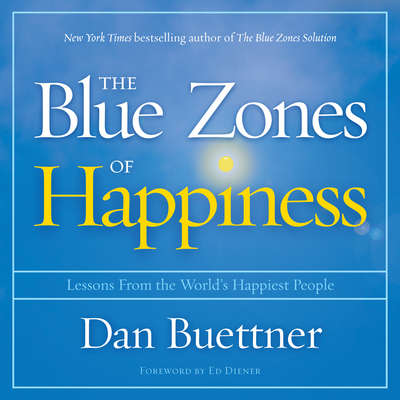 The Blue Zones of Happiness: Lessons From the Worlds Happiest People Audiobook, by Dan Buettner