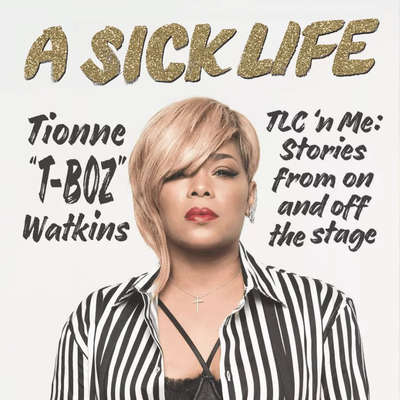 "A Sick Life: TLC n Me: Stories from On and Off the Stage Audiobook, by Tionne ""T-Boz"" Watkins"