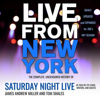 Live From New York: The Complete, Uncensored History of Saturday Night Live as Told by Its Stars, Writers, and Guests Audiobook, by