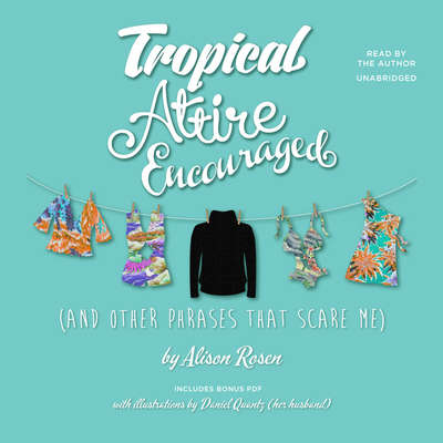 Tropical Attire Encouraged (and Other Phrases That Scare Me) Audiobook, by Alison Rosen