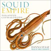 Squid Empire: The Rise and Fall of the Cephalopods Audiobook, by Danna Staaf