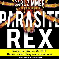 Parasite Rex: Inside the Bizarre World of Natures Most Dangerous Creatures Audiobook, by Carl Zimmer