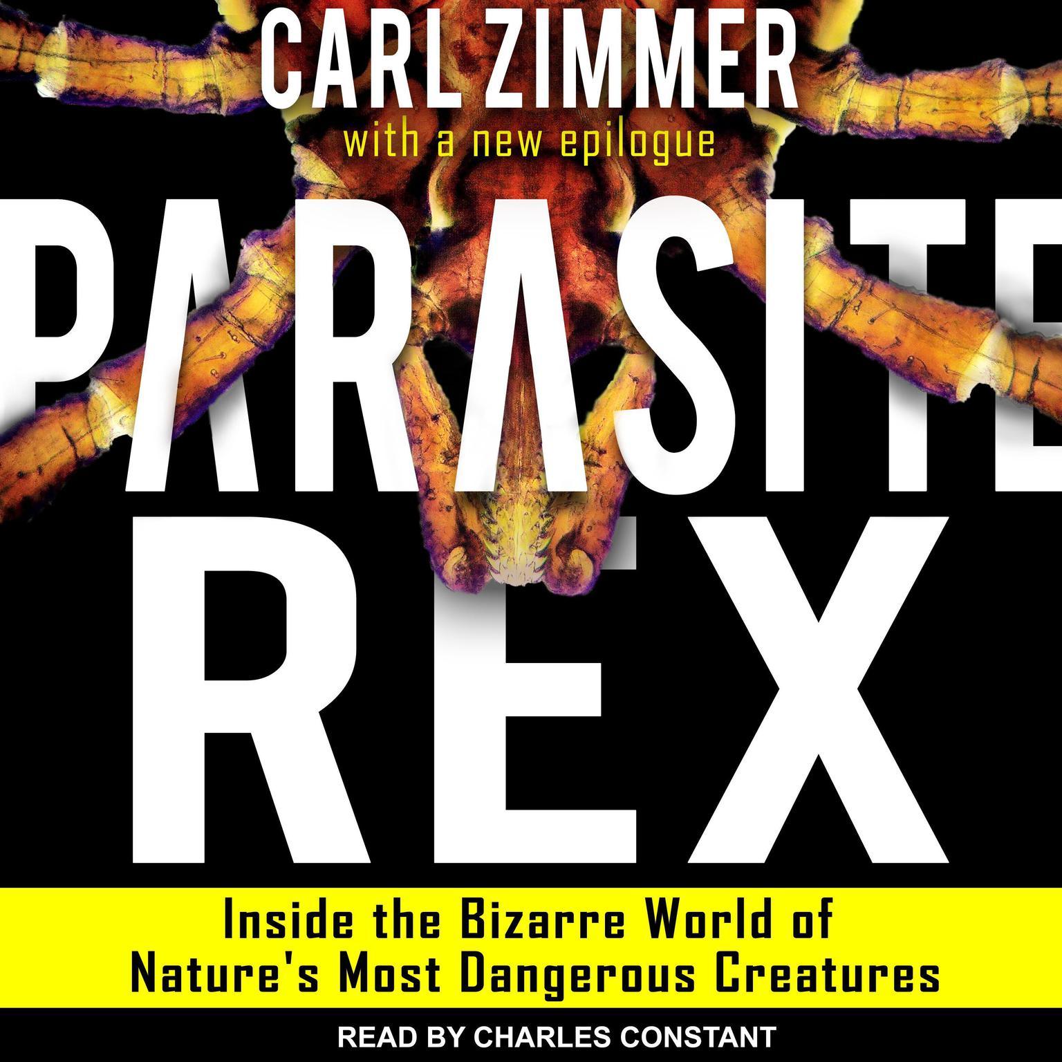 Printable Parasite Rex: Inside the Bizarre World of Nature's Most Dangerous Creatures Audiobook Cover Art