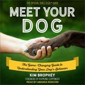 Meet Your Dog: The Game-Changing Guide to Understanding Your Dog's Behavior Audiobook, by Kim Brophey