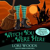 Witch You Were Here Audiobook, by Lori Woods