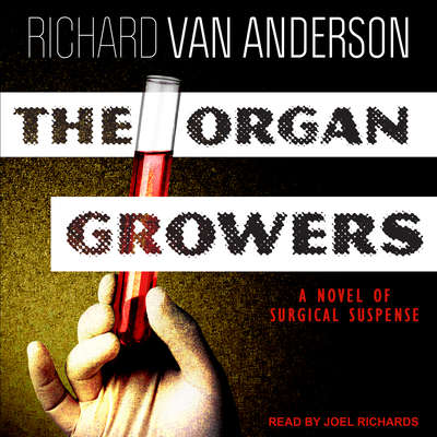 The Organ Growers: A Novel of Surgical Suspense Audiobook, by Richard Van Anderson