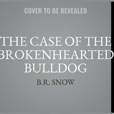 The Case of the Brokenhearted Bulldog Audiobook, by B.R. Snow