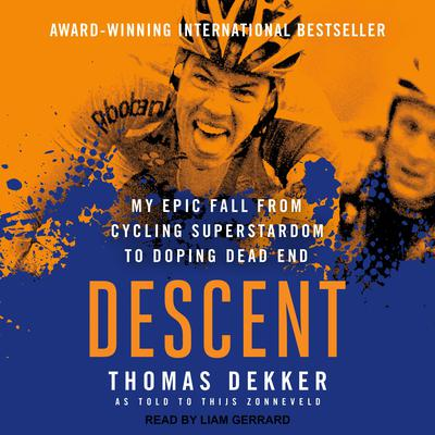 Descent: My Epic Fall from Cycling Superstardom to Doping Dead End Audiobook, by