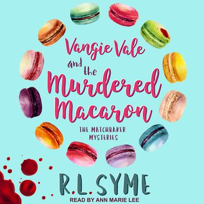 Vangie Vale and the Murdered Macaron Audiobook, by R.L. Syme
