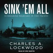 Sink 'Em All: Submarine Warfare in the Pacific Audiobook, by Charles A. Lockwood|