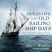 Ocean Life in the Old Sailing Ship Days: From Forecastle to Quarter-Deck Audiobook, by John D. Whidden|