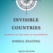 Invisible Countries: Journeys to the Edge of Nationhood Audiobook, by Joshua Keating