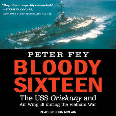 Bloody Sixteen: The USS Oriskany and Air Wing 16 during the Vietnam War Audiobook, by
