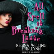 All Spell is Breaking Loose: A Lexi Balefire Matchmaking Witch Mystery Audiobook, by Erin Lynn, ReGina Welling