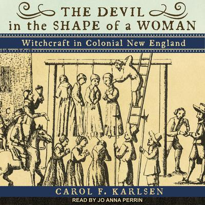 The Devil in the Shape of a Woman: Witchcraft in Colonial New England Audiobook, by Carol F. Karlsen