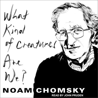 What Kind of Creatures Are We? Audiobook, by Noam Chomsky