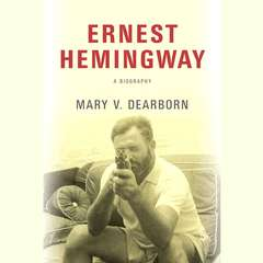 Ernest Hemingway: A Biography Audiobook, by Mary V. Dearborn