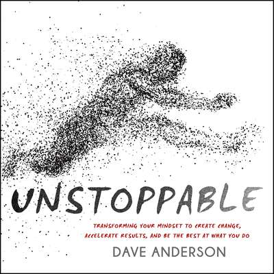 Unstoppable: Transforming Your Mindset to Create Change, Accelerate Results, and Be the Best at What You Do Audiobook, by