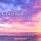 Conflict Is Not Abuse: Overstating Harm, Community Responsibility, and the Duty of Repair Audiobook, by Sarah Schulman