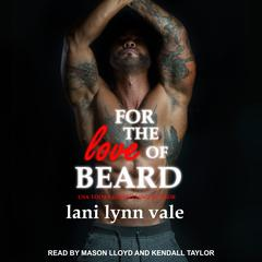 For the Love of Beard Audiobook, by Lani Lynn Vale