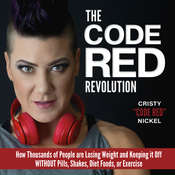 The Code Red Revolution: How Thousands of People are Losing Weight and Keeping It Off WITHOUT Pills, Shakes, Diet Foods, or Exercise Audiobook, by Cristy Nickel