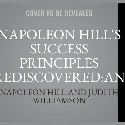 Napoleon Hills Success Principles Rediscovered:An Official Publication of the Napoleon Hill Foundation Audiobook, by Napoleon Hill