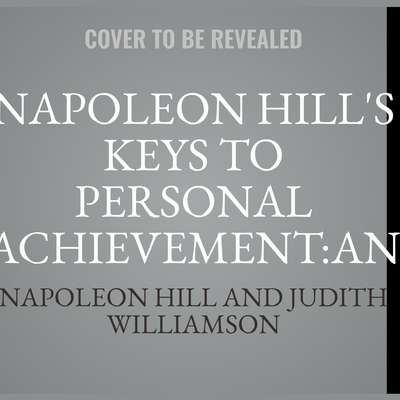 Napoleon Hills Keys to Personal Achievement:An Official Publication of the Napoleon Hill Foundation Audiobook, by Napoleon Hill