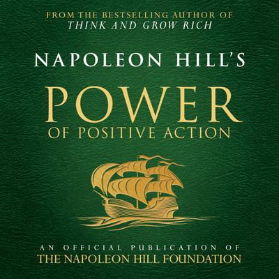Napoleon Hills Power of Positive Action:An Official Publication of the Napoleon Hill Foundation Audiobook, by Napoleon Hill
