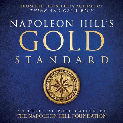 Napoleon Hills Gold Standard:An Official Publication of the Napoleon Hill Foundation Audiobook, by Napoleon Hill